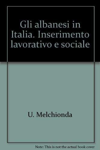 Gli albanesi in Italia. Inserimento lavorativo e sociale