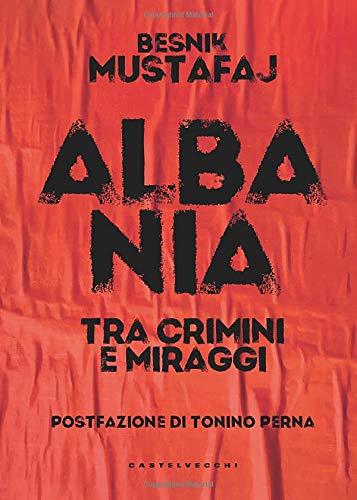 Albania: Tra crimini e miraggi