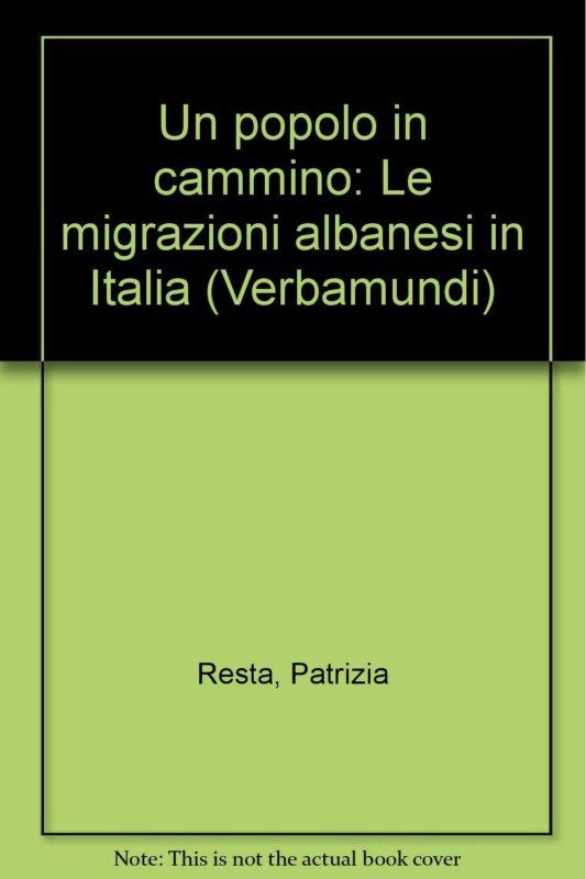 Un popolo in cammino. Migrazioni albanesi in Italia
